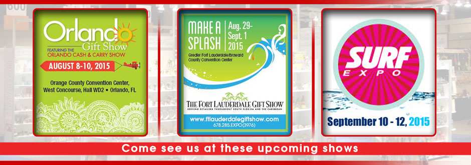 Come see us at these upcoming shows for the greatest selection of wholesale souvenir gifts